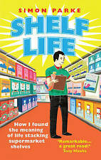 Shelf Life. How I Found The Meaning of Life Stacking Supermarket Shelves by Park