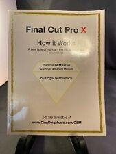 Final Cut Pro X - How It Works : A New Type of Manual - The Visual Approach...