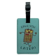 Calc You Later Catch Calculator Funny Rectangle Leather Luggage Card ID Tag