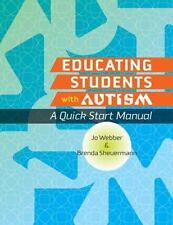 Educating Students with Autism  A Quick Start Manual Webber Scheuermann Special