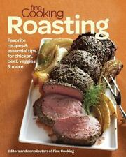 Fine Cooking Roasting: Favorite Recipes & Essential Tips for Chicken, Beef, Vegg