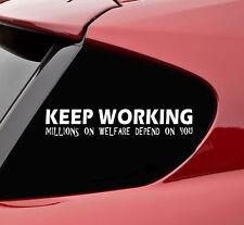 Keep working welfare vinyl decal sticker bumper funny government anti car truck