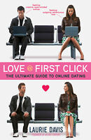 Love at First Click: The Ultimate Guide to Online Dating ' Laurie Davis