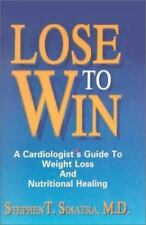 Lose to Win: A Cardiologist's Guide to Weight Loss and Nutritional Healing