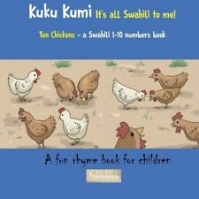 Kuku Kumi - It's All Swahili To Me!: A Fun Rhyme Book For Children