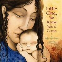 Little One, We Knew You'd Come by Lloyd-Jones, Sally - Brand New Children's Book