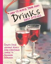How to Make Your Own Drinks: Make Cider, Wine, Liqueur and Cordial at home,Susy
