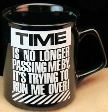Time is no longer passing me by, it's trying to run me over! Funny Ceramic Mug
