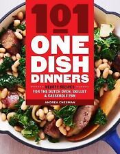 101 One-Dish Dinners : Hearty Recipes for the Dutch Oven, Skillet, and...