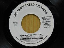 The Fabulous Thunderbird 45 How Do You Spell Love / same ~ CBS M- / VG++