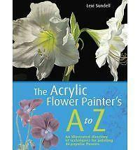 Acrylic Flower Painter's A-Z: An Illustrated Directory of Techniques for Paintin