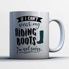 Riding Boots Coffee Mug - If I Can't Wear My Riding Boots - Funny 11 oz White Ce