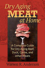 Dry Aging Meat at Home: A Complete Guide for Dry Aging Beef, Duck, Game, and Oth