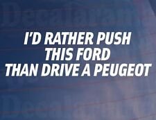 I'D RATHER PUSH THIS FORD THAN DRIVE A PEUGEOT Funny Car/Window/Bumper Sticker
