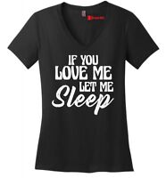 You Love Me Let Me Sleep Funny Ladies VNeck T Shirt Valentines Day Gift Tee Z5