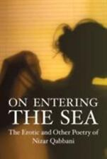 On Entering The Sea: The Erotic And Other Poetry Of Nizar Qubbani (poetry Ser...