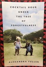 Cocktail Hour Under the Tree of Forgetfulness by Alexandra Fuller new Book Club