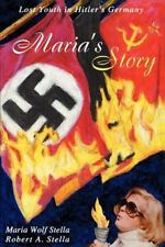 Maria's Story : Lost Youth in Hitler's Germany by Maria Wolf Stella and...