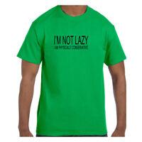 Funny Humor Tshirt I'm Not Lazy I'm Physically Conservative
