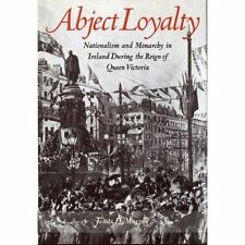 Abject Loyalty: Nationalism and Monarchy in Ireland During the Reign of Queen V