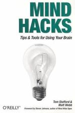 Hacks Ser.: Mind Hacks : Tips and Tools for Using Your Brain by Matt Webb and...