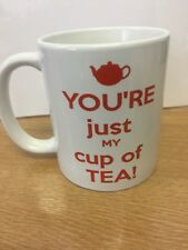 044- YOU'RE JUST MY CUP OF TEA - Funny Novelty gift 11oz Mug