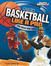Play Basketball Like a Pro: Key Skills and Tips (Play Like the Pros (Sports Ill
