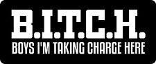 B.I.T.C.H.Boys I'm Taking Charge Here Hard Hat / Biker Helmet Sticker BS 666