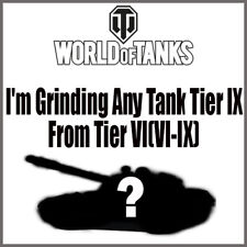 World Of Tanks I'm Grinding Any Tank Tier IX (VI-IX) EU WoT (Not Bonus Code)(PC)