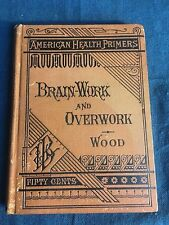 VERY RARE!!!! Brain Work and Overwork Copyright 1880 by Dr H. C. Wood