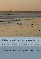 Take Control of Your Life : With Your Lifestyle Wheel for Wellness by Robert...