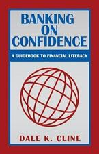 Banking on Confidence : A Guidebook to Financial Literacy: By Cline, Dale K.