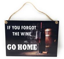 "If You Forgot The Wine Go Home Novelty 7"" x 5"" Colorful Funny Wall Decor"