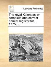 The Royal Kalendar; Or Complete And Correct Annual Register For ... 1775; ......