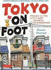 Tokyo on Foot : Travels in the City's Most Colorful Neighborhoods by Florent...