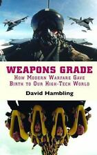 Weapons Grade - How Modern Warfare Gave Birth to Our High-Tech World (Weapons)