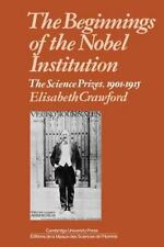 The Beginnings of the Nobel Institution : The Science Prizes, 1901-1915 by...