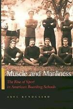 Muscle and Manliness: The Rise of Sport in American Boarding Schools (Sports and