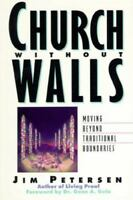 Church Without Walls : Moving Beyond Traditional Boundaries by Jim Petersen
