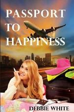 Passport to Happiness by Debbie White (2014, Paperback)
