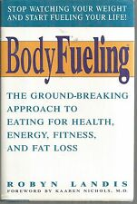 Bodyfueling: The Ground-Breaking Approach to Eating for Health Robyn Landis New