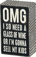 """OMG I NEED WINE OR I'M GONNA SELL MY KIDS Sign 5"""" x 3"""", Primitives by Kathy"""