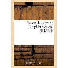 Cassons Les Vitres !... Pamphlet Electoral by Sans Auteur (Paperback /...