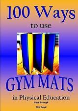 100 Ways to use Gym Mats in Physical Education by Pete Brough and Jim Boyd...
