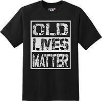Old Lives Matter  T Shirt  New Graphic Tee