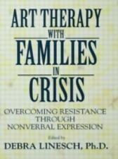 Art Therapy With Families In Crisis: Overcoming Resistance Through Nonverbal...