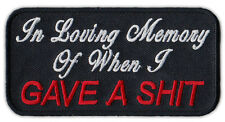 Motorcycle Jacket Patch - Loving Memory of When I Gave a Sh*t - Funny!