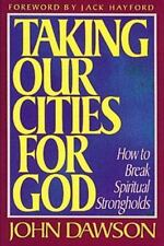 Taking Our Cities for God: How to Break Spiritual Strongholds, John Dawson, Good