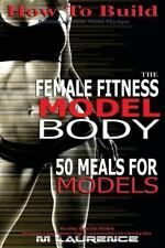 How to Build the Female Fitness Model Body: How to Build the Female Fitness...