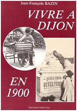 BAZIN Jean-François - VIVRE A DIJON EN 1900 - 1985